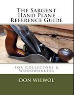 The Sargent Hand Plane Reference Guide for Collectors and Woodworkers