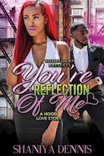 You're a Reflection of Me a Hood Love Story