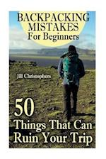 Backpacking Mistakes for Beginners