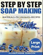 Ste by Step Soap Making ***Large Print Edition***