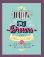 Follow Your Dreams - They Will Lead You to Happiness