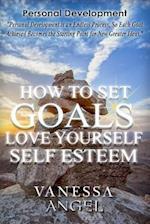 How to Set Goals (Love Yourself & Self-Esteem)