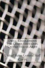 Drill Regulations for Coast Artillery, United States Army af United States General Staff Corps
