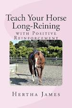 Teach Your Horse Long-Reining with Positive Reinforcement