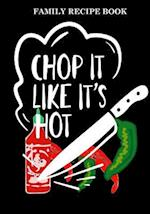 Family Recipe Book ( Chop It Like It's Hot)