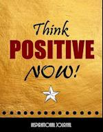 Think Positive Now - Inspirational Journal - Notebook - Composition Book