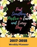 Find Something Positive in Each and Every Day 2017-2018 Weekly Planner