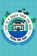 Scuba Dive Book Life Is a Beach Then You Dive