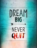 Dream Big - Never Quit