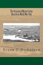 The Organized Marine Corps Reserve in World War Two af Bryan J. Dickerson