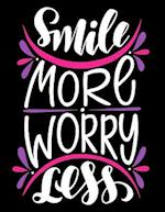 Smile More Worry Less