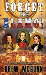 Forget the Alamo!