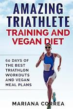 Amazing Triathlete Training and Vegan Diet