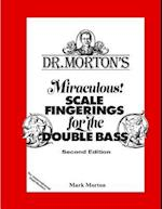Dr. Morton's Miraculous Scale Fingerings for the Double Bass