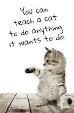You Can Teach a Cat to Do Anything It Wants to Do