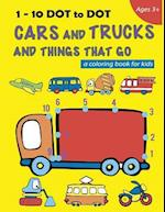 1-10 Dot to Dot Cars and Trucks and Things That Go a Coloring Book for Kids