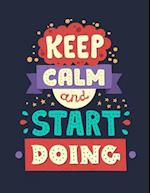 Keep Calm and Start Doing