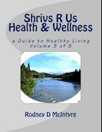 Shrivs R Us Health & Wellness - Volume 3
