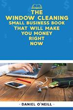 The Window Cleaning Small Business Book That Will Make You Money Right Now