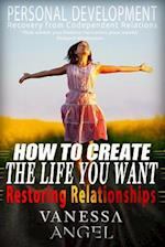 How to Create the Life You Want & Restoring Relationships