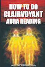How to Do Clairvoyant Aura Reading