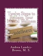 Twelve Steps to Reclaim Your Mental Wellness