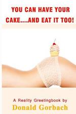 You Can Have Your Cake...and Eat It Too!