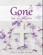 Gone But Not Forgotten - What to Do After I'm Dead