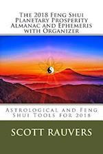 The 2018 Feng Shui Planetary Prosperity Almanac and Ephemeris with Organizer