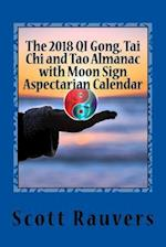 The 2018 Qi Gong, Tai Chi and Tao Almanac with Moon Sign Aspectarian Calendar