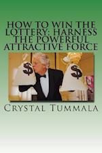 How to Win the Lottery; Harness the Powerful Attractive Force