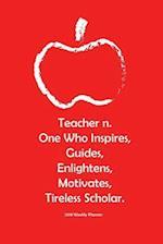 2018 Weekly Planner Teacher N. One Who Inspires, Guides, Enlightens, Motivates; Tireless Scholar.