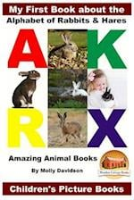My First Book about the Alphabet of Rabbits & Hares - Amazing Animal Books - Children's Picture Books