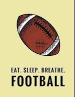 Eat. Sleep. Breathe. Football
