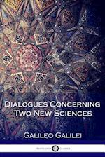 Dialogues Concerning Two New Sciences (Illustrated)