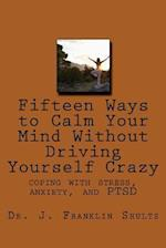Fifteen Ways to Calm Your Mind Without Driving Yourself Crazy