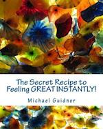 The Secret Recipe to Feeling Great Instantly!