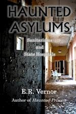 Haunted Asylums Sanitariums and State Hospitals