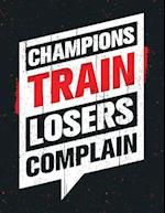 Champions Train Loosers Complain