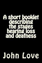 A Short Booklet Describing the Stages Hearing Loss and Deafness