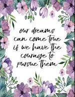 Our Dreams Can Come True If We Have Courage to Pursue Them