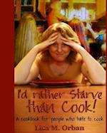 I'd Rather Starve Than Cook!