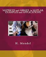 Matrices and Arrays in MATLAB. Examples and Applications