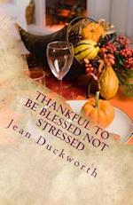 Thankful to Be Blessed Not Stressed