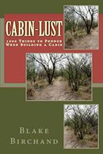 Cabin-Lust 1000 Things to Ponder When Building a Cabin