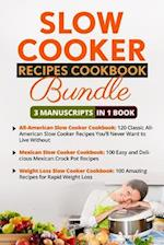 Slow Cooker Recipes Cookbook - 3 Manuscripts in 1 Book