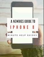 A Newbies Guide to iPhone 8