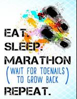 Eat Sleep Marathon Wait for Toenails to Grow Back Repeat