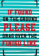 If Found on the Ground Please Drag Over Finish Line