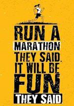 Run a Marathon They Said. It Will Be Fun They Said.